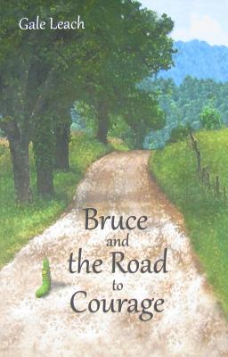 Bruce and the Road to Courage - Leach, Gale