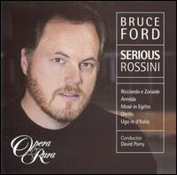 Bruce Ford: Serious Rossini - Barry Banks (vocals); Bruce Ford (vocals); Della Jones (vocals); Dominic Natoli (vocals); Elizabeth Futral (vocals);...