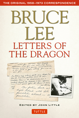 Bruce Lee Letters of the Dragon: The Original 1958-1973 Correspondence - Lee, Bruce, and Little, John (Editor)