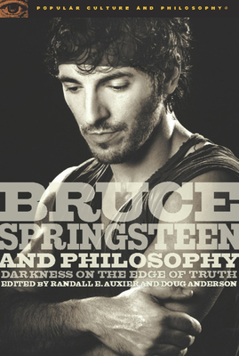 Bruce Springsteen and Philosophy: Darkness on the Edge of Truth - Auxier, Randall E (Editor), and Anderson, Douglas R (Editor)
