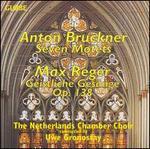 Bruckner: 7 Motets; Reger: Geistliche Gesänge Op. 138