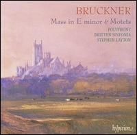 Bruckner: Mass in E minor; Motets - Britten Sinfonia; Polyphony (choir, chorus); Stephen Layton (conductor)