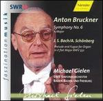 Bruckner: Symphony No. 6; Bach/Schönberg: Prelude and Fugue in E flat major