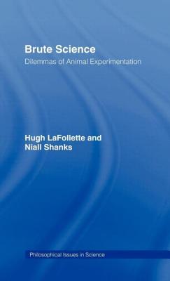 Brute Science: Dilemmas of Animal Experimentation - LaFollette, Hugh