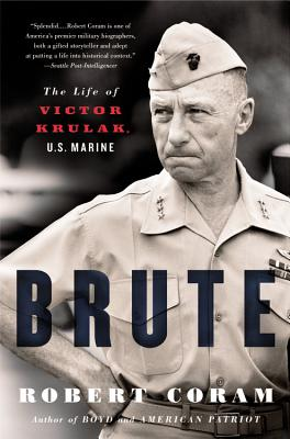 Brute: The Life of Victor Krulak, U.S. Marine - Coram, Robert