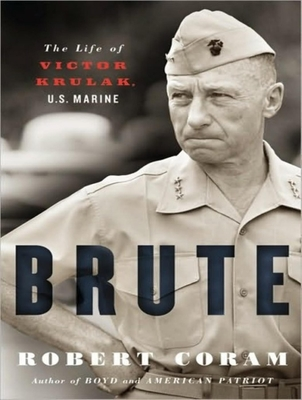 Brute: The Life of Victor Krulak, U.S. Marine - Coram, Robert, and Lawlor, Patrick Girard (Narrator)