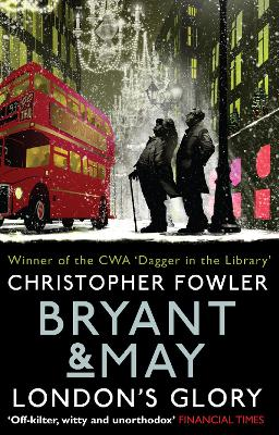 Bryant & May - London's Glory: (Short Stories) - Fowler, Christopher