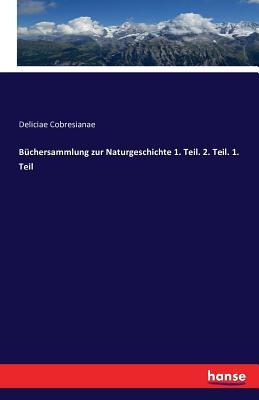 Buchersammlung Zur Naturgeschichte 1. Teil. 2. Teil. 1. Teil - Cobresianae, Deliciae