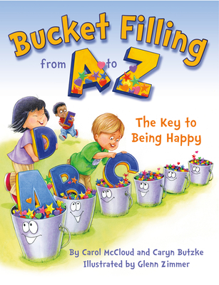 Bucket Filling From A To Z: The Key To Being Happy - McCloud, Carol