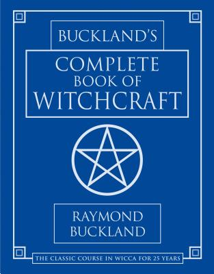 Buckland's Complete Book of Witchcraft - Buckland, Raymond