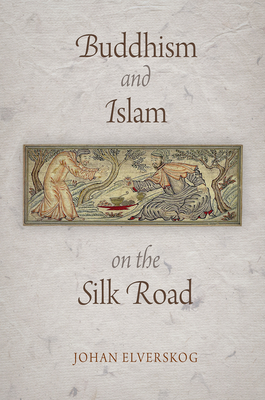 Buddhism and Islam on the Silk Road - Elverskog, Johan