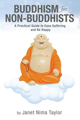 Buddhism for Non-Buddhists: A Practical Guide To Ease Suffering and Be Happy - Taylor, Janet Nima