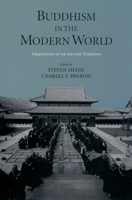 Buddhism in the Modern World: Adaptations of an Ancient Tradition - Heine, Steven (Editor), and Prebish, Charles S (Editor)