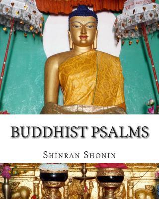 Buddhist Psalms: Translated from the Japanese of Shinran Shonin - Shonin, Shinran