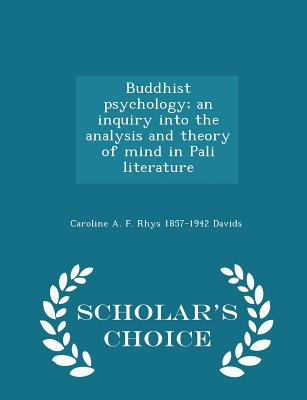Buddhist Psychology; An Inquiry Into the Analysis and Theory of Mind in Pali Literature - Scholar's Choice Edition - Davids, Caroline a F Rhys 1857-1942