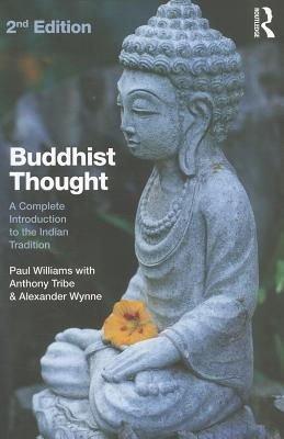 Buddhist Thought: A Complete Introduction to the Indian Tradition - Williams, Paul, Professor, and Tribe, Anthony J., and Wynne, Alexander