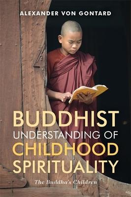 Buddhist Understanding of Childhood Spirituality: The Buddha's Children - Gontard, Alexander Von
