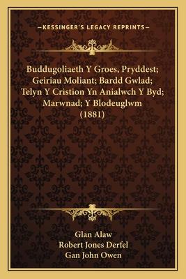 Buddugoliaeth y Groes, Pryddest; Geiriau Moliant; Bardd Gwlad; Telyn y Cristion Yn Anialwch y Byd; Marwnad; Y Blodeuglwm (1881) - Alaw, Glan, and Derfel, Robert Jones, and Owen, Gan John