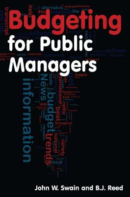 Budgeting for Public Managers - Swain, John W, Professor, and Reed, B J