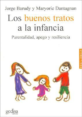 Buenos Tratos a la Infancia, Los - Parentalidad, Apego y Resiliencia - Barudy, Jorge, and Dantagnan, Maryorie