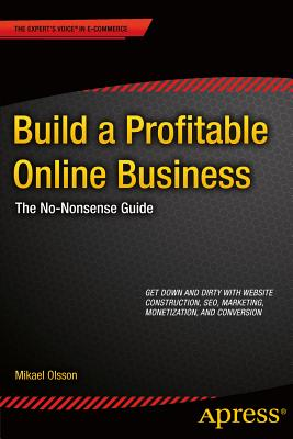 Build a Profitable Online Business: The No-Nonsense Guide - Olsson, Mikael