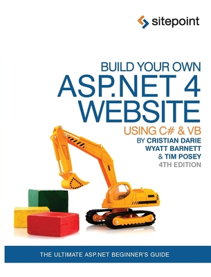 Build Your Own ASP.NET 4 Web Site Using C# and VB - Posey, Timmothy, and Barnett, Wyatt, and Darie, Cristian
