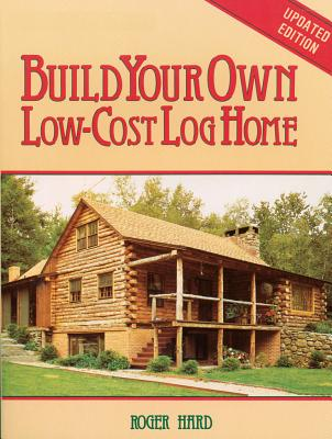 Build Your Own Low-Cost Log Home - Hard, Roger