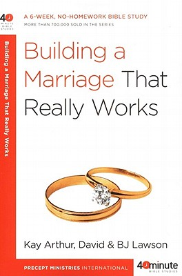 Building a Marriage That Really Works - Arthur, Kay, and Lawson, David, and Lawson, BJ