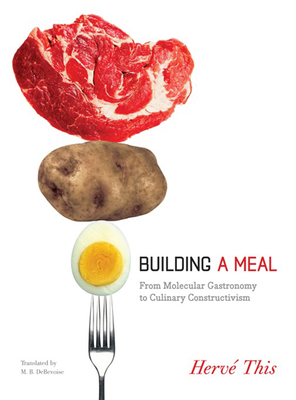 Building a Meal: From Molecular Gastronomy to Culinary Constructivism - This, Herve