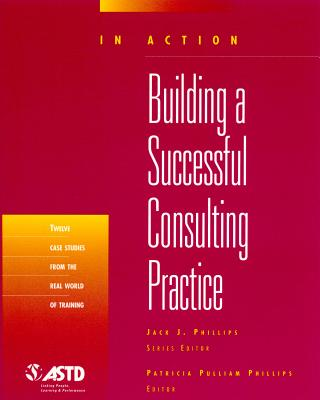 Building a Successful Consulting Practice: In Action Case Study Series - American Society of Training Directors