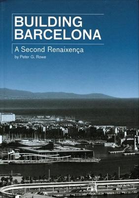 Building Barcelona: A Second Renaixenca - Rowe, Peter G
