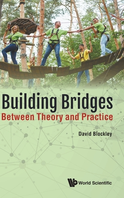 Building Bridges: Between Theory and Practice - Blockley, David