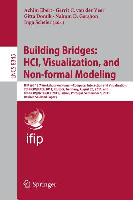 Building Bridges: HCI, Visualization, and Non-Formal Modeling: IFIP WG 13.7 Workshops on Human-Computer Interaction and Visualization, 7th HCIV@ECCE 2011, Rostock, Germany, August 23, 2011, and 8th HCIV@INTERACT 2011, Lisbon, Portugal, September 5... - Ebert, Achim (Editor), and van der veer, Gerrit (Editor), and Domik, Gitta (Editor)