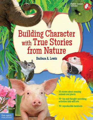 Building Character with True Stories from Nature - Lewis, Barbara A