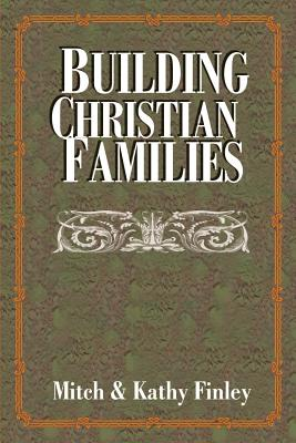 Building Christian Families - Finley, Mitch, and Finley, Kathy