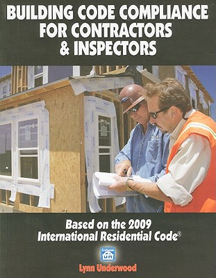Building Code Compliance for Contractors & Inspectors: Based on the 2009 International Residential Code - Underwood, Lynn