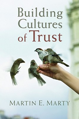 Building Cultures of Trust - Marty, Martin E