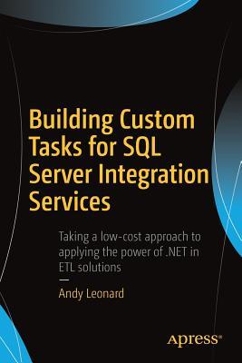Building Custom Tasks for SQL Server Integration Services - Leonard, Andy