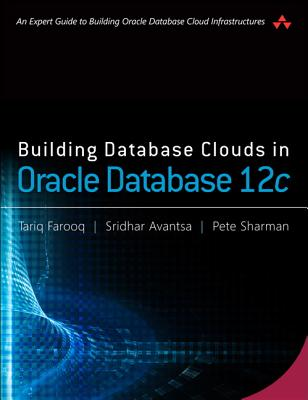Building Database Clouds in Oracle 12c - Avantsa, Sridhar, and Farooq, Tariq, and Sharman, Pete