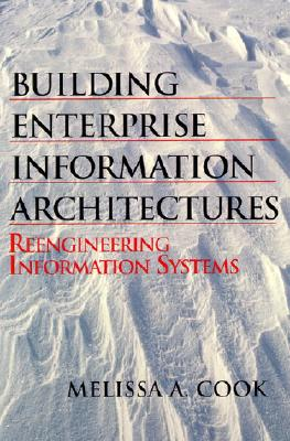 Building Enterprise Information Architectures: Reengineering Information Systems - Cook, Melissa, and Hewlett-Packard, Professional Books, and Hewlett-Packard Professional Books
