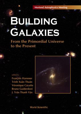 Building Galaxies: From the Primordial Universe to the Present - Hammer, F (Editor), and Thuan, Trinh Xuan (Editor), and Cayatte, V (Editor)