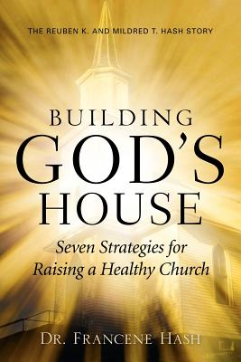 Building God's House-Seven Strategies for Raising a Healthy Church - Hash, Francene