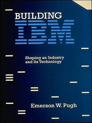 Building IBM: Shaping an Industry and Its Technology - Pugh, Emerson W