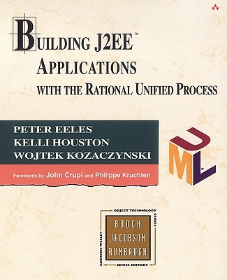 Building J2ee¿ Applications with the Rational Unified Process - Eeles, Peter, and Houston, Kelli, and Kozaczynski, Wojtek