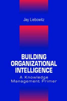 Building Organizational Intelligence - Liebowitz, Jay