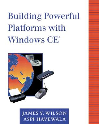 Building Powerful Platforms with Windows CE - Wilson, James Y, and Havewala, Aspi