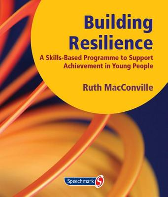 Building Resilience: A Skills Based Programme to Support Achievement in Young People - MacConville, Ruth