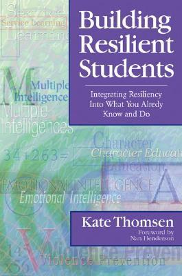 Building Resilient Students: Integrating Resiliency Into What You Already Know and Do - Thomsen, Katherine