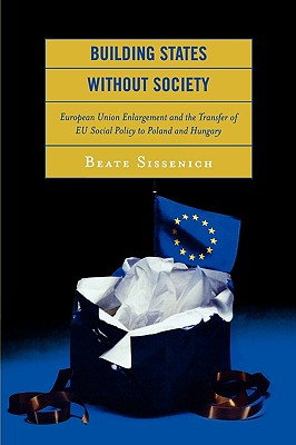 Building States Without Society: European Union Enlargement and the Transfer of Eu Social Policy to Poland and Hungary - Sissenich, Beate
