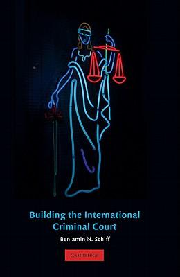 Building the International Criminal Court - Schiff, Benjamin N